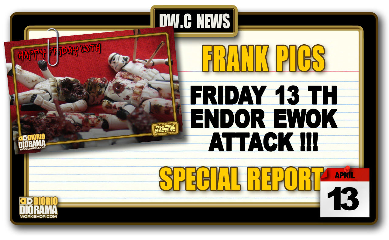 SPECIAL REPORT : FRIDAY 13TH VICIOUS EWOKS