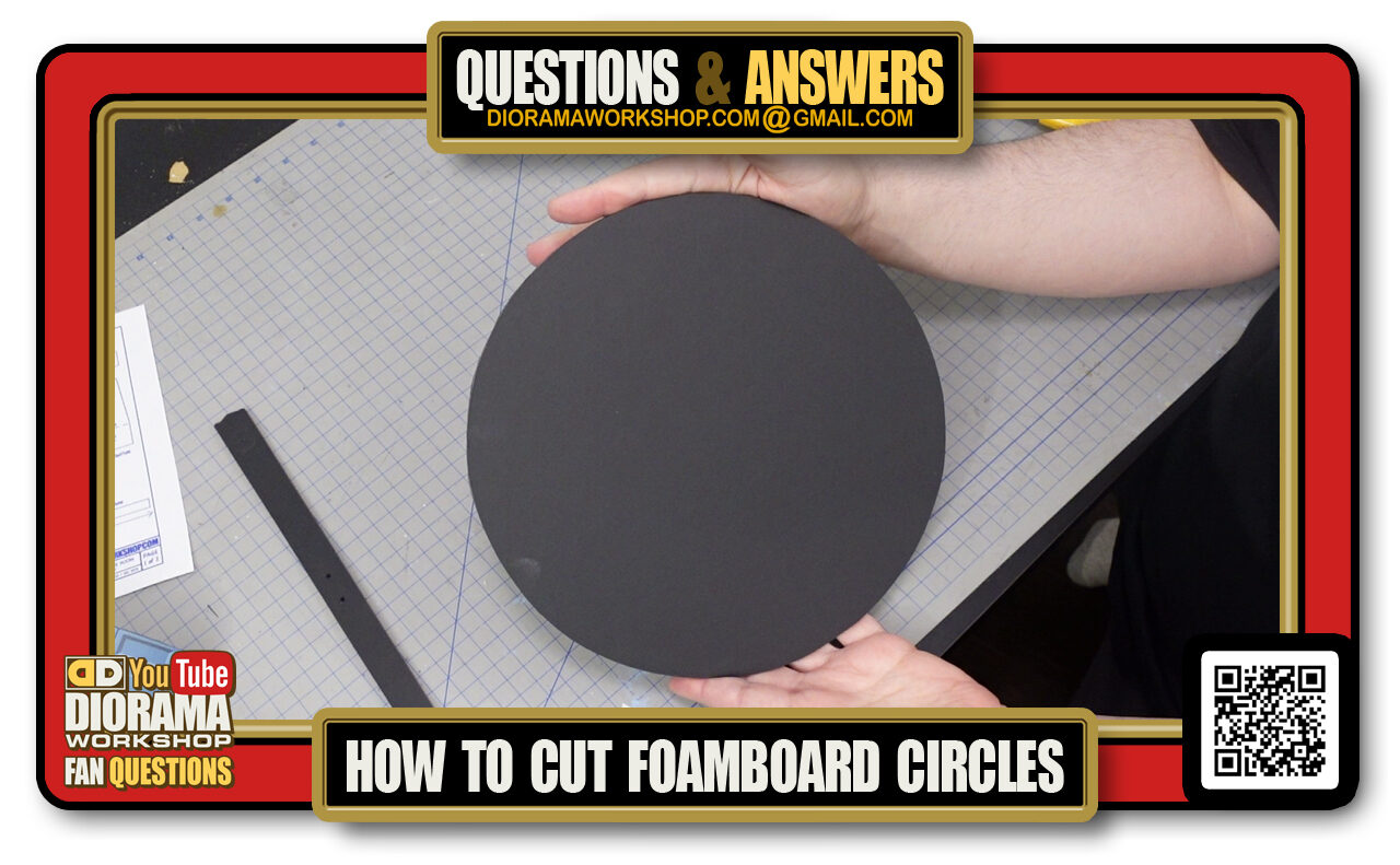 YOUTUBE DIORAMA WORKSHOP NEWS • FAQ • FAN FREQUENTLY ASKED QUESTION • HOW TO CUT FOAMCORE / FOAM BOARD CIRLES